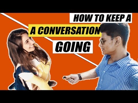 HOW TO KEEP A CONVERSATION GOING | NEVER RUN OUT OF THINGS TO SAY TO A GIRL | Mayank Bhattacharya