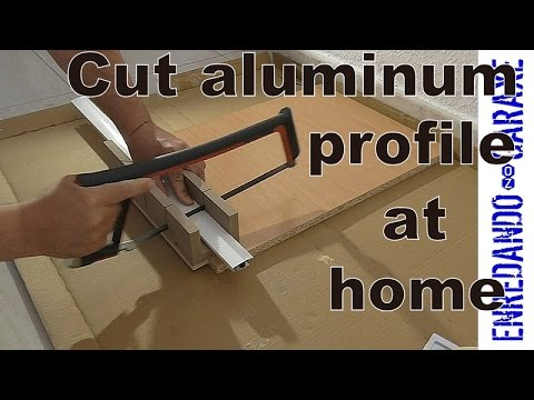 How to cut aluminum profiles at home