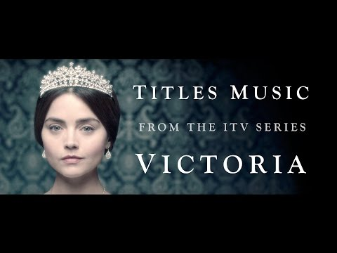 VICTORIA (The ITV Drama) - Official Titles Music by Martin Phipps