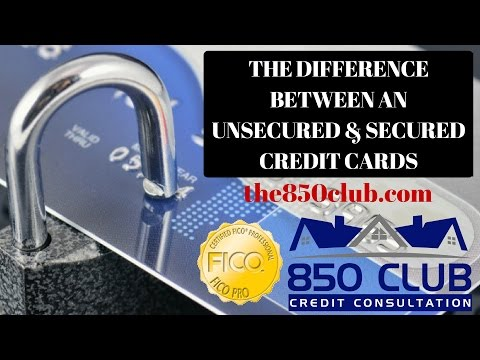 Unsecured - VS - Secured Credit Cards: What's The Difference? 850 Club Credit Consultation