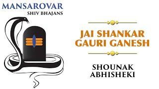 Jai Shankar Gauri Ganesh - Official Full Song | Mansarovar| Shiv Bhajans