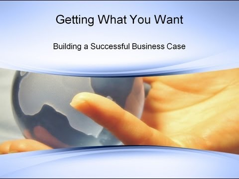 Building the Business Case: How to get what you want