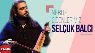 Selçuk Balcı - Nerde Gidenlerimiz (Lodos) [ Single © 2016 Kalan Müzik ]