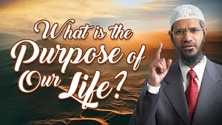 What is the Purpose of Our Life? - Dr Zakir Naik