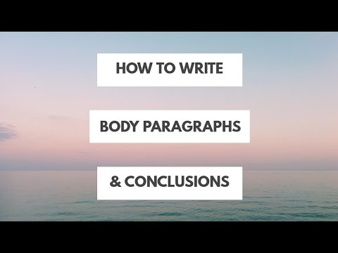 How To Write Body Paragraphs and Conclusion