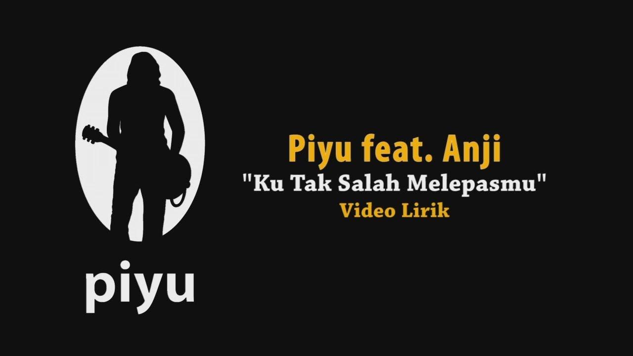 Piyu - Ku Tak Salah Melepasmu (feat. Anji)