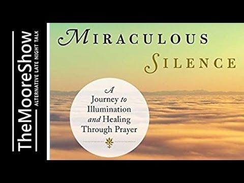 Miraculous Silence: A Journey to Illumination and Healing Through Prayer