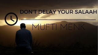 DELAYING SALAAH -MUFTI ISMAIL MENK