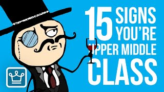 15 Signs You're in the UPPER MIDDLE Class
