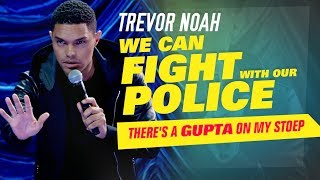 """""""We Can Fight With Our Police"""" - Trevor Noah - (There's A Gupta On My Stoep)"""