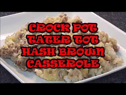 CROCK POT TATER TOT AND HASH BROWN CASSEROLE