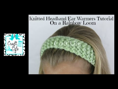 Craft Life Knitted Headband Head Wrap Ear Warmers Tutorial on One Rainbow Loom or Knitting Loom