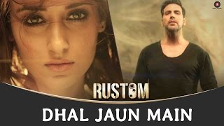 Dhal Jaun Main | Rustom | Akshay Kumar & Ileana D