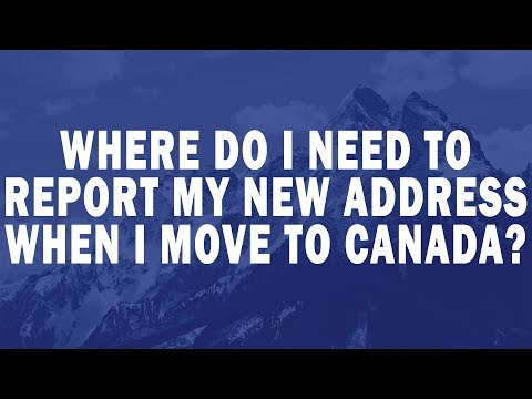 Where do I need to report my new address when I move to Canada?