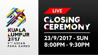 KL2017 LIVE 9th ASEAN Para Games | Closing Ceremony - 23/09/2017