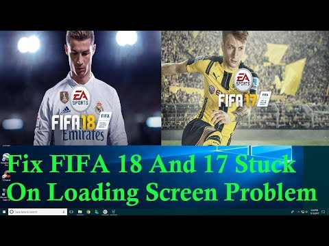 How To Fix FIFA 18 And 17 Game Stuck On Loading Screen Problem