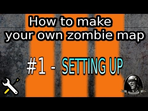 HOW TO MAKE YOUR OWN ZOMBIE MAP! - #1