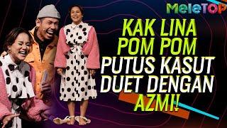 KECOH! Kak Lina Pom Pom Putus Kasut duet dengan Azmi! | MeleTOP | Nabil Ahmad