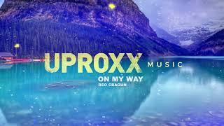 Reo Cragun - On My Way - UPROXX ARTIST ON THE RISE
