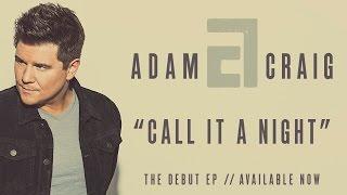 Adam Craig - Call It A Night (Official Audio)