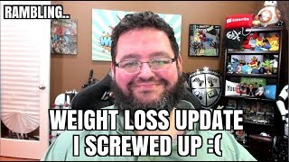 Rambling... Weight Loss Update - I screwed up. + Fridays with Francis update.