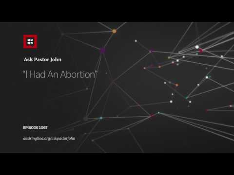 """I Had An Abortion"" // Ask Pastor John"
