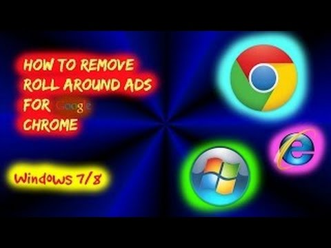 How To Remove Roll Around Ads For Google Chrome (Windows 7/8/10) [TURTORIAL]