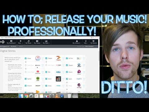 How to; Professionally release your music! WALKTHROUGH! DITTO! (ITUNES, SPOTIFY ETC)