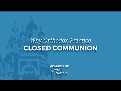 Why Orthodox Christians Practice Closed Communion