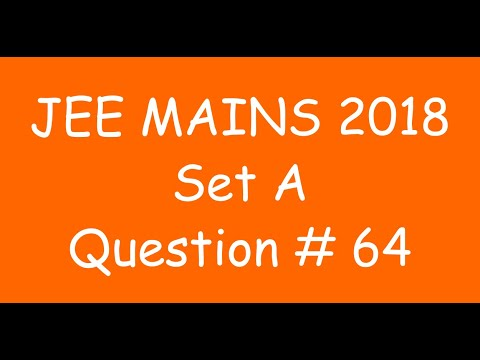 2018 JEE Mains - Solution of Question no. 64 ( MATHS, SET A)