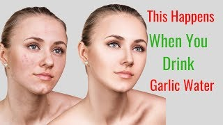 See What Happens to You When You Drink a Glass of Garlic Water Every Day