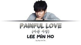 Lee Min Ho - Painful Love (Sing along lyrics Han/Rom/Eng)