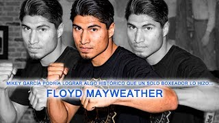 Mikey García podría lograr algo histórico que un solo boxeador lo hizo... Floyd Mayweather.
