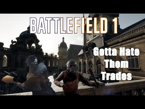 Gotta Hate Them Trades | Battlefield 1 Live Commentary