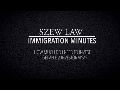HOW MUCH DO I NEED TO INVEST IN THE UNITED STATES TO GET AN E-2 INVESTOR VISA?