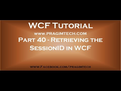 Part 40   How to retrieve the sessionid in WCF service and in the client application