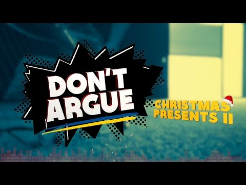 Don't Argue: Christmas Presents 2