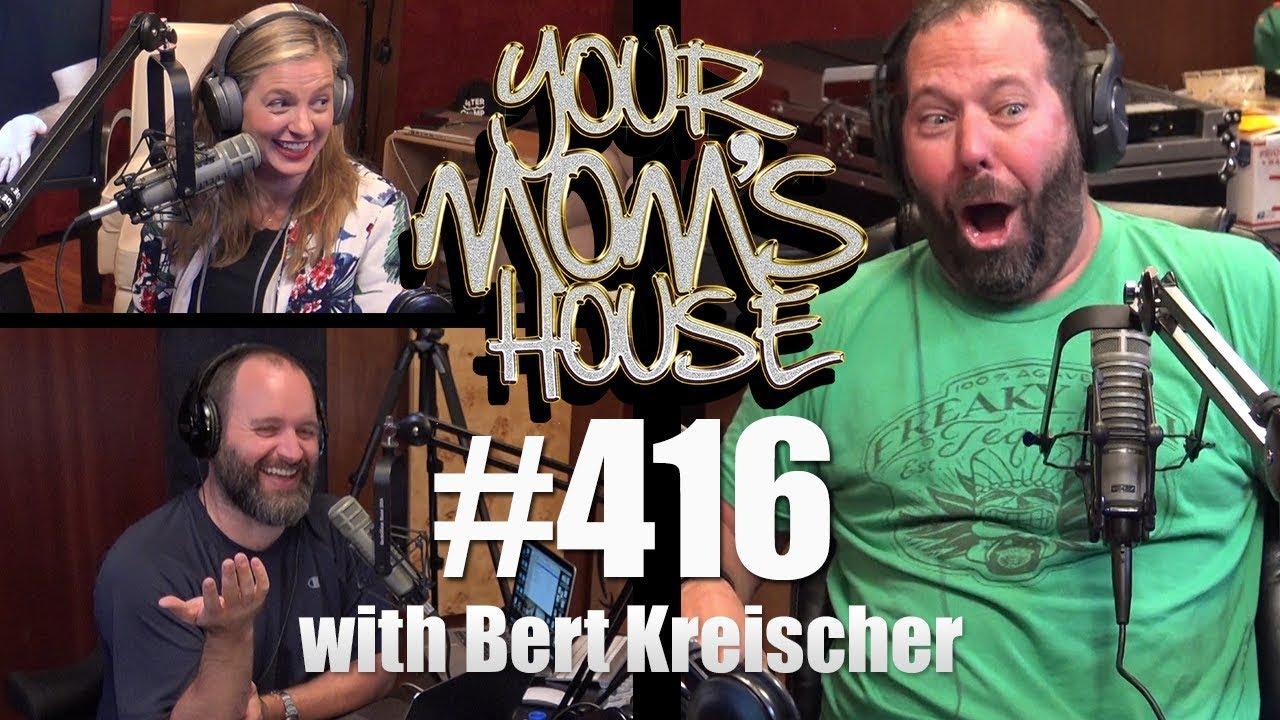 Your Mom's House Podcast - Ep. 416 w/ Bert Kreischer