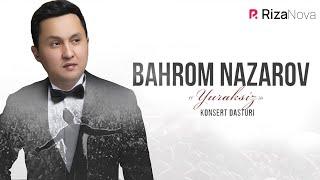 Bahrom Nazarov - Yuraksiz nomli konsert dasturi 2019