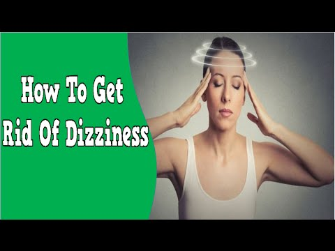 How To Get Rid Of Dizziness What Causes Dizziness And Nausea How To G