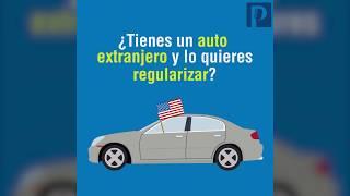 ¿Tienes un auto extranjero y lo quieres regularizar?, ¿deseas importar tu vehículo usado?