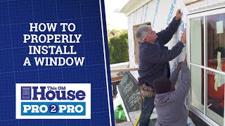 This Old House | Pro2Pro: How to Properly Install a Window | FULL EPISODE