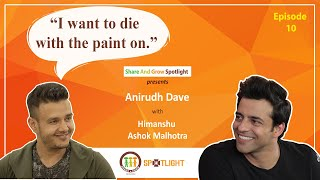 SAGspotlight Ep 10 I Want to die with the paint on I  Anirudh Dave I I Himanshu Ashok Malhotra I