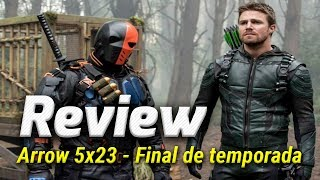 RESEÑA CON SPOILERS ARROW 5x23 - FINAL DE LA 5º TEMPORADA