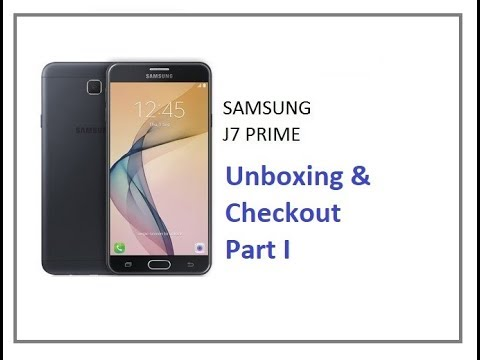 Samsung J7 Prime Unboxing and checkout part 1