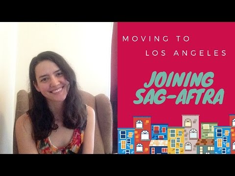 Moving to LA: Joining SAG-AFTRA