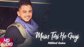 Main Teri Ho Gayi | Audio Song | Millind Gaba | Latest Punjabi Song 2017 | Speed Records