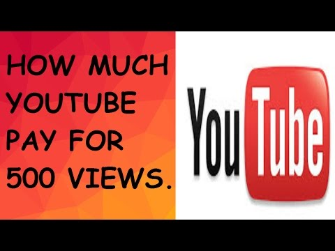 HOW MUCH YOUTUBE PAY FOR 500 VIEWS