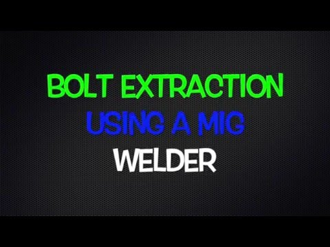 BOLT EXTRACTION USING A MIG WELDER