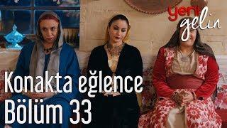 Download Yeni Gelin 33. Bölüm - Konakta Eğlence Video